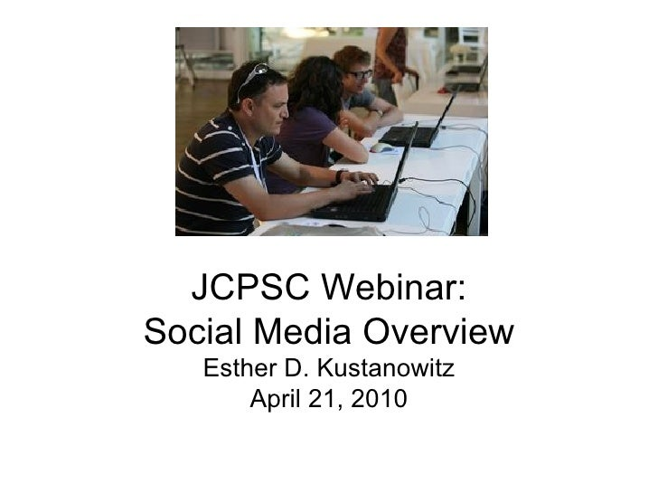 JCPSC Webinar: Social Media Overview Esther D. Kustanowitz April 21, 2010