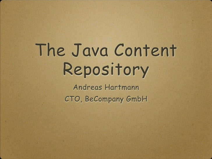The Java Content    Repository     Andreas Hartmann    CTO, BeCompany GmbH