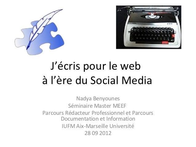 J'écris pour le webà l'ère du Social Media             Nadya Benyounes          Séminaire Master MEEFParcours Rédacteur Pr...