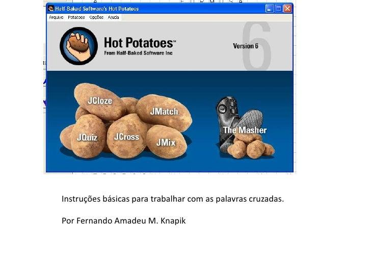 Instruções básicas para trabalhar com as palavras cruzadas.<br />Por Fernando Amadeu M. Knapik<br />