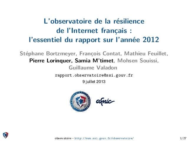 L'observatoire de la résilience de l'Internet français : l'essentiel du rapport sur l'année 2012 Stéphane Bortzmeyer, Fran...