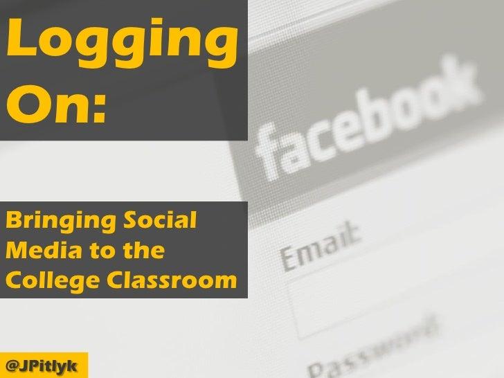 LoggingOn:Bringing SocialMedia to theCollege Classroom@JPitlyk