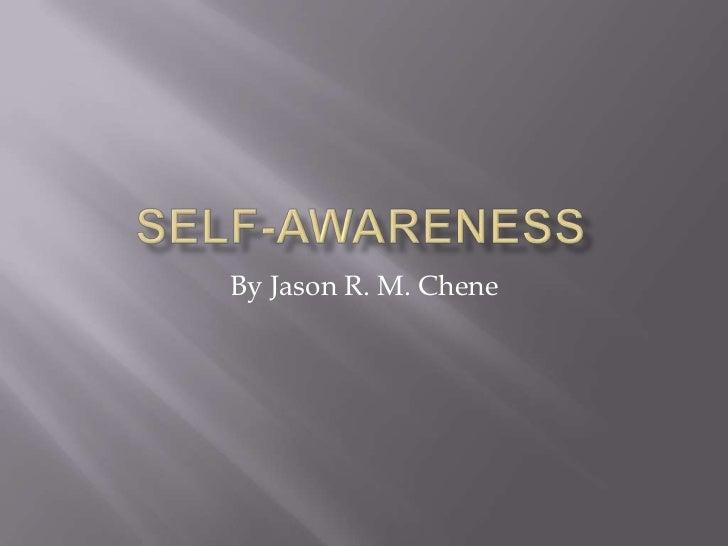 Self-Awareness<br />By Jason R. M. Chene<br />