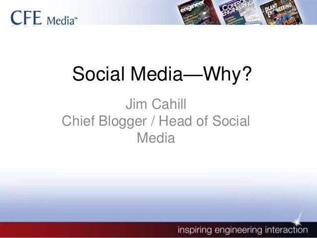 Social Media—Why? Jim Cahill Chief Blogger / Head of Social Media