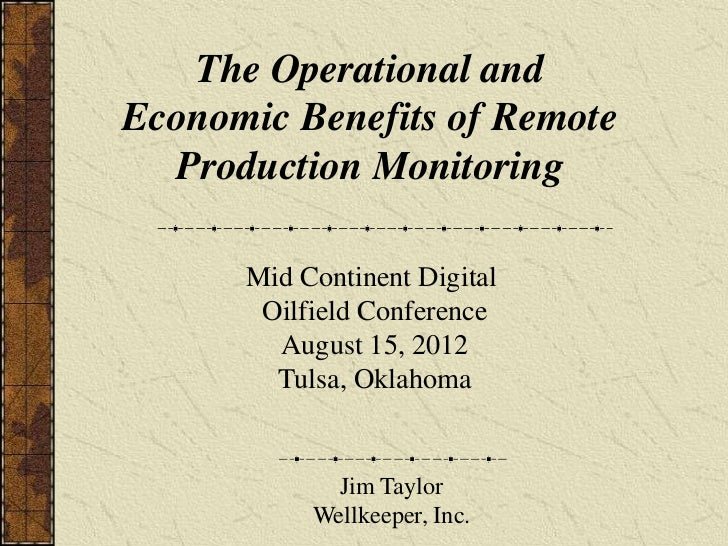 The Operational andEconomic Benefits of Remote  Production Monitoring      Mid Continent Digital       Oilfield Conference...