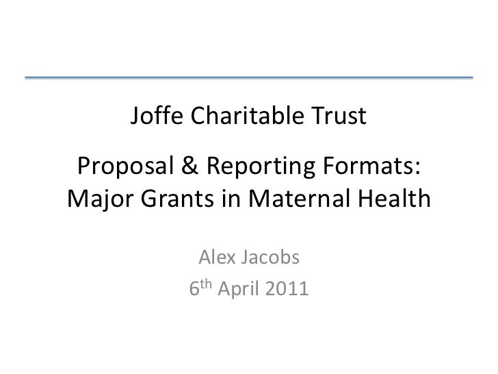 Joffe Charitable TrustFunding & Reporting Formats<br />Alex Jacobs<br />4th April 2011<br />