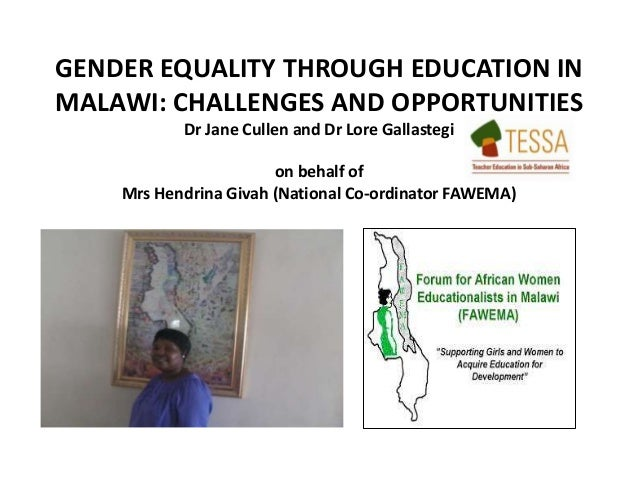 GENDER EQUALITY THROUGH EDUCATION IN MALAWI: CHALLENGES AND OPPORTUNITIES Dr Jane Cullen and Dr Lore Gallastegi on behalf ...