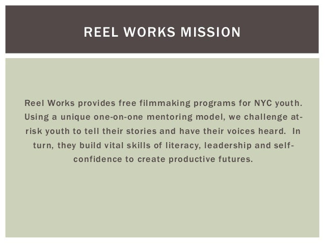 Reel Works provides free filmmaking programs for NYC youth.Using a unique one-on-one mentoring model, we challenge at-risk...