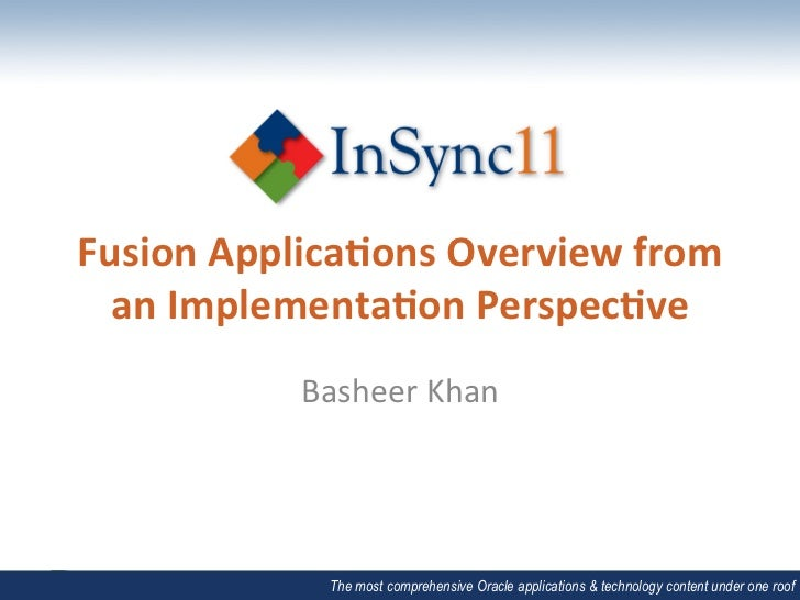 Fusion	  Applica-ons	  Overview	  from	    an	  Implementa-on	  Perspec-ve	  	                 Basheer	  Khan	            ...