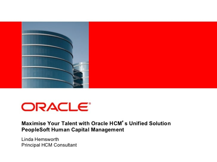 <Insert Picture Here>Maximise Your Talent with Oracle HCM's Unified SolutionPeopleSoft Human Capital ManagementLinda Hemsw...
