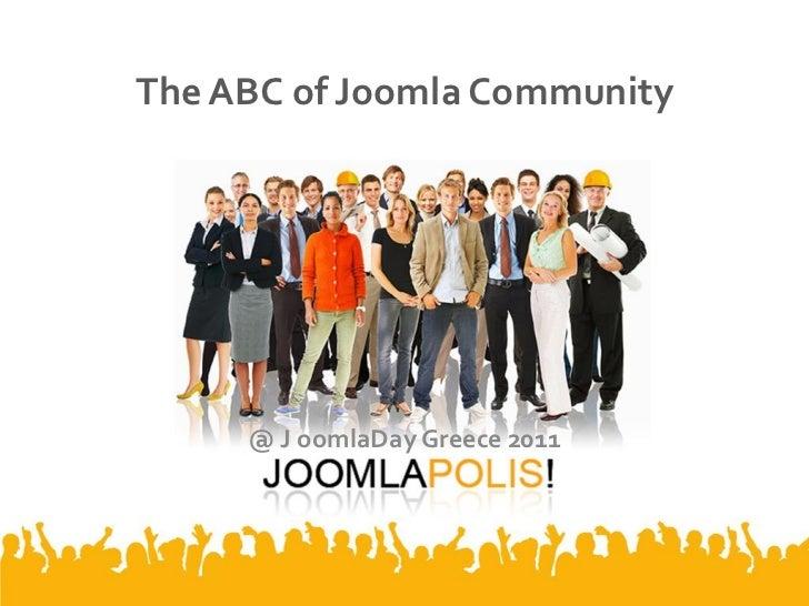 The ABC of Joomla Community     @ J oomlaDay Greece 2011