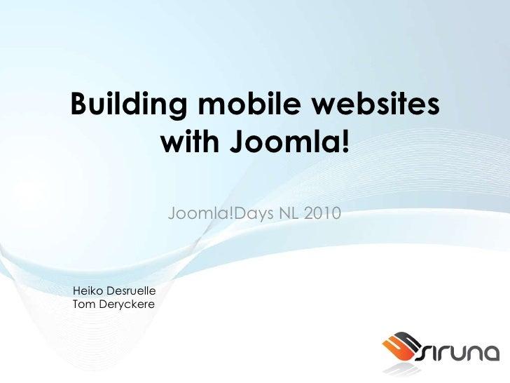 Building mobile websites with Joomla! Joomla!Days NL 2010 Heiko Desruelle Tom Deryckere