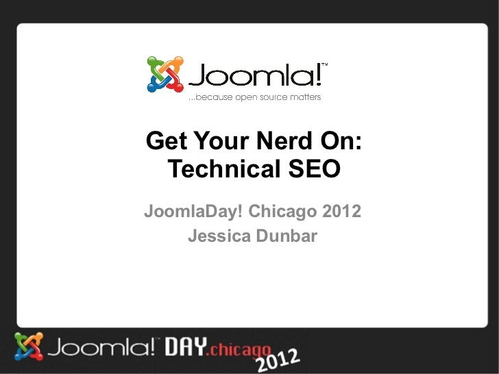 Get Your Nerd On: Technical SEOJoomlaDay! Chicago 2012    Jessica Dunbar