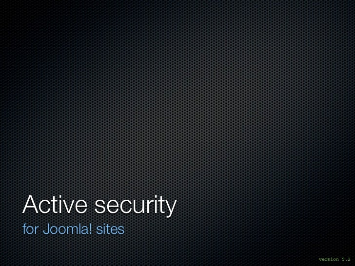 Active securityfor Joomla! sites                    version 5.2