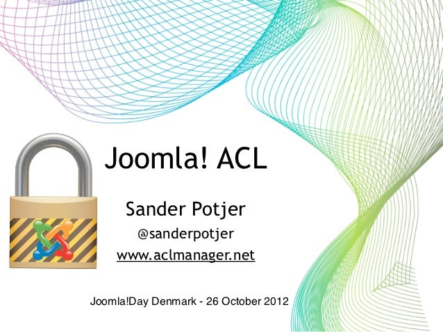 Joomla! ACL        tekst      Sander Potjer      @sanderpotjer    www.aclmanager.netJoomla!Day Denmark - 26 October 2012