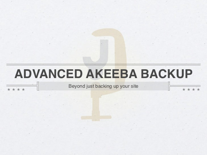 ADVANCED AKEEBA BACKUP      Beyond just backing up your site