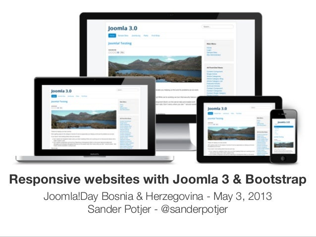 Responsive websites with Joomla 3 & BootstrapJoomla!Day Bosnia & Herzegovina - May 3, 2013Sander Potjer - @sanderpotjer