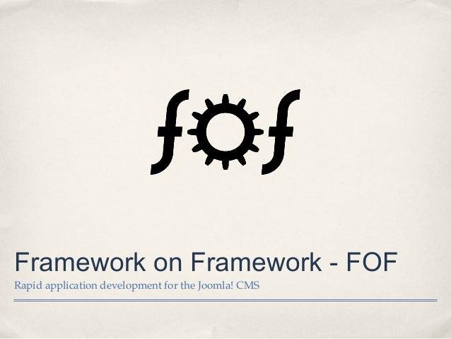 Framework on Framework - FOFRapid application development for the Joomla! CMS
