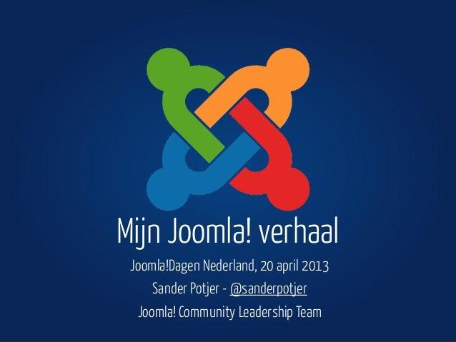 Joomla!Dagen Nederland, 20 april 2013Sander Potjer - @sanderpotjerJoomla! Community Leadership TeamMijn Joomla! verhaal