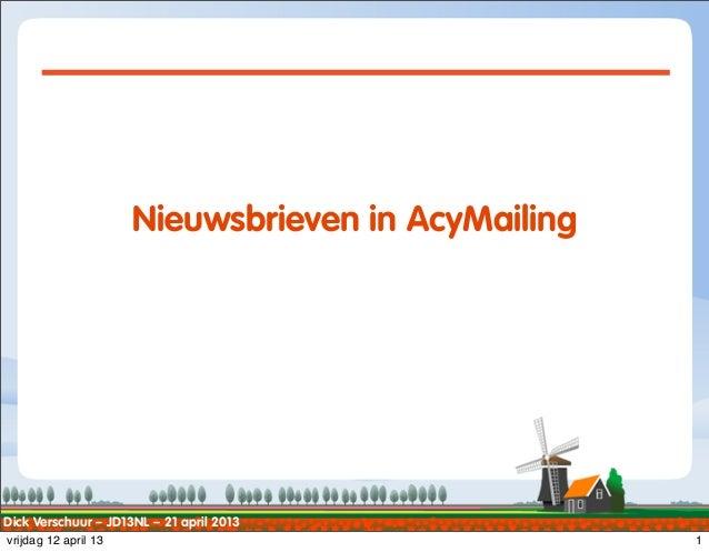 Dick Verschuur – JD13NL – 21 april 2013Nieuwsbrieven in AcyMailingTxt1vrijdag 12 april 13