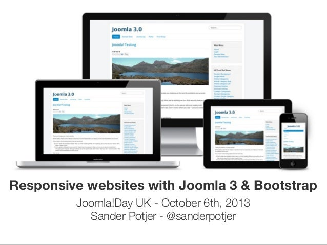 Responsive websites with Joomla 3 & Bootstrap Joomla!Day UK - October 6th, 2013 Sander Potjer - @sanderpotjer