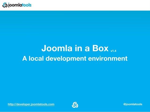 http://developer.joomlatools.com @joomlatools Joomla in a Box A local development environment v1.3