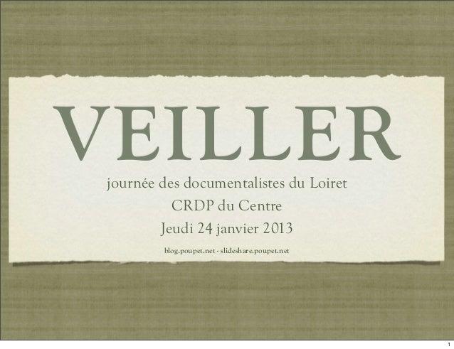 VEILLER journée des documentalistes du Loiret           CRDP du Centre         Jeudi 24 janvier 2013         blog.poupet.n...