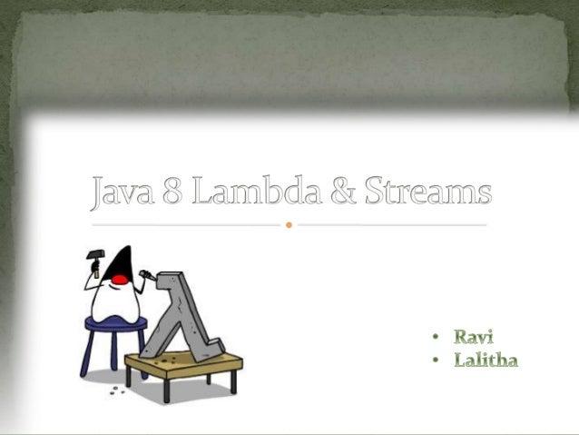 Agenda • Java 8 • Lambdas • Method References • Default Methods Lambda • Stream Operations • Intermediate vs. Terminal • S...