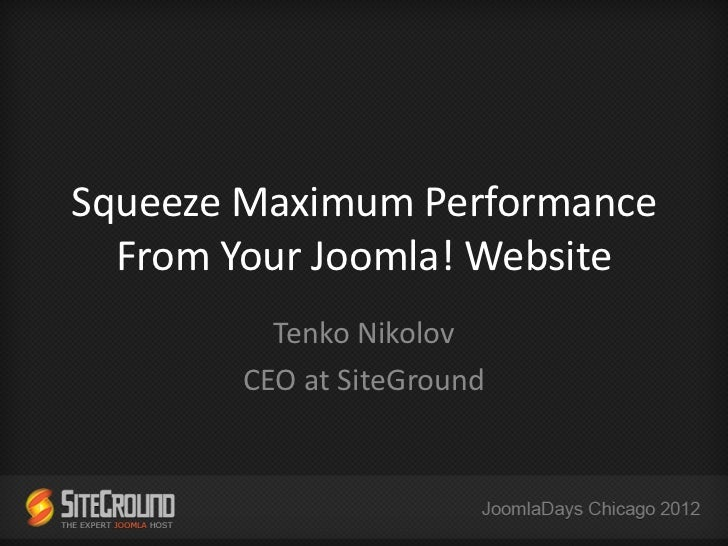 Squeeze Maximum Performance  From Your Joomla! Website         Tenko Nikolov       CEO at SiteGround