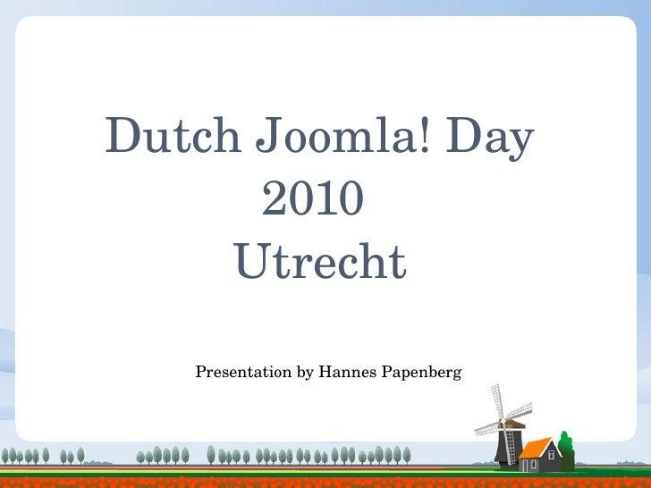 Dutch Joomla! Day 2010  Utrecht Presentation by Hannes Papenberg