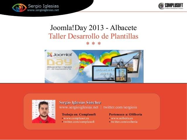 Joomla!Day 2013 - Albacete Taller Desarrollo de Plantillas * * * Sergio Iglesias SánchezSergio Iglesias Sánchez www.sergio...