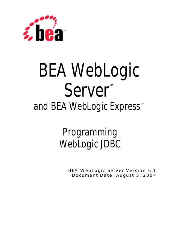 Server™ B E A W e b L o g i c S e r v e r V e r s i o n 6 . 1 D o c u m e n t D a t e : A u g u s t 5 , 2 0 0 4 BEA WebLog...