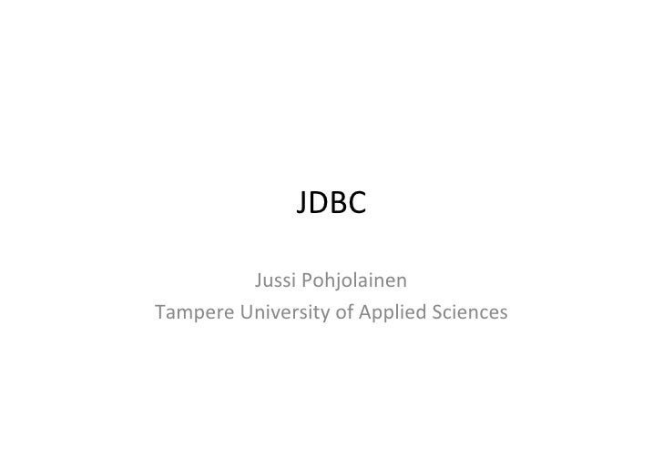 JDBC	              Jussi	  Pohjolainen	  Tampere	  University	  of	  Applied	  Sciences
