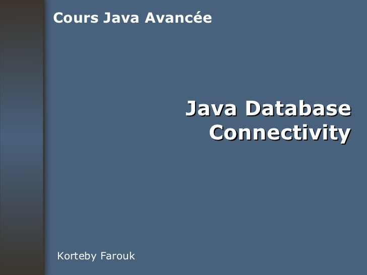 Java Database Connectivity Korteby Farouk Cours Java Avancée
