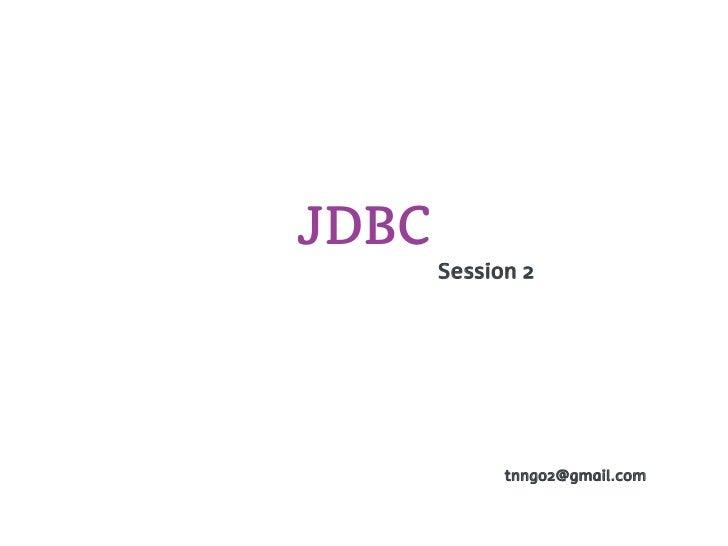 JDBC       Session 2             tnngo2@gmail.com