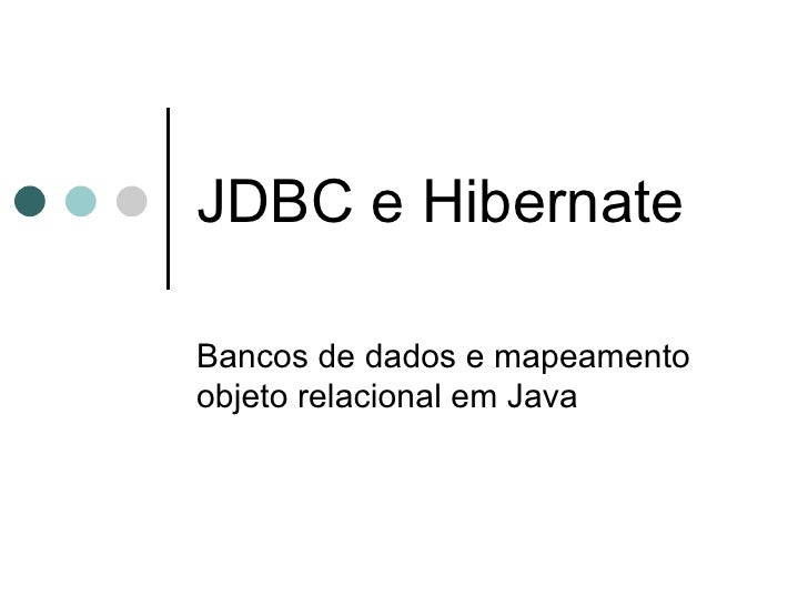 JDBC e Hibernate Bancos de dados e mapeamento objeto relacional em Java