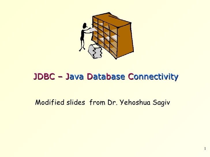 JDBC – J ava  D ata b ase  C onnectivity Modified slides  from Dr. Yehoshua Sagiv
