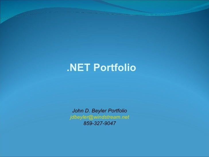 .NET Portfolio    John D. Beyler Portfolio jdbeyler@windstream.net       859-327-9047
