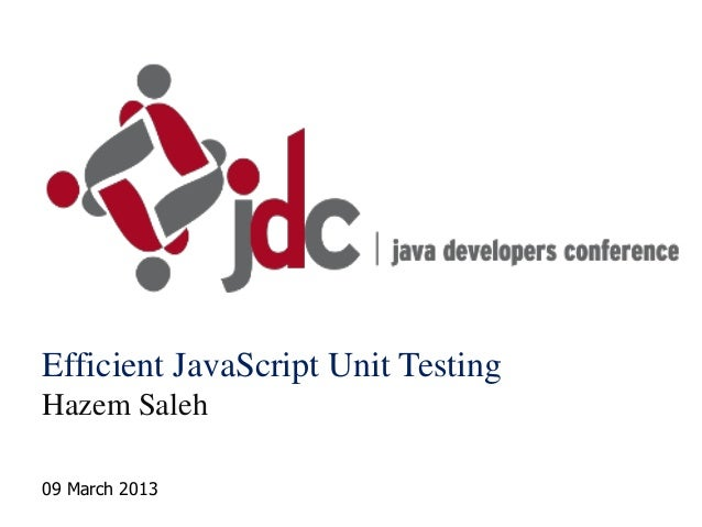 Efficient JavaScript Unit TestingHazem Saleh09 March 2013