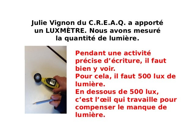 Julie Vignon du C.R.E.A.Q. a apporté un LUXMÈTRE. Nous avons mesuré la quantité de lumière. Pendant une activité précise d...