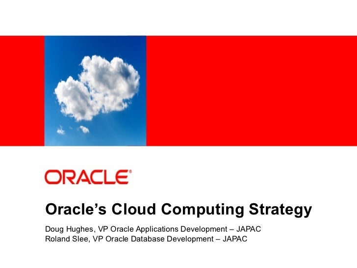 <Insert Picture      Here>Oracle's Cloud Computing StrategyDoug Hughes, VP Oracle Applications Development – JAPACRoland S...