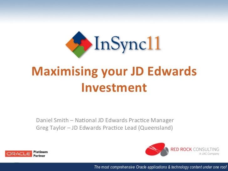 Maximising your JD Edwards        Investment  Daniel Smith – Na.onal JD Edwards Prac.ce Manager ...