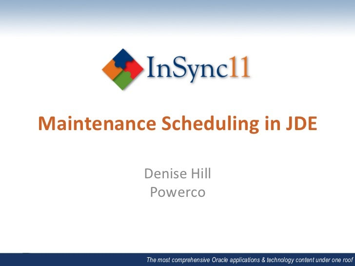 Maintenance	  Scheduling	  in	  JDE	                 Denise	  Hill	                  Powerco	                  The most co...
