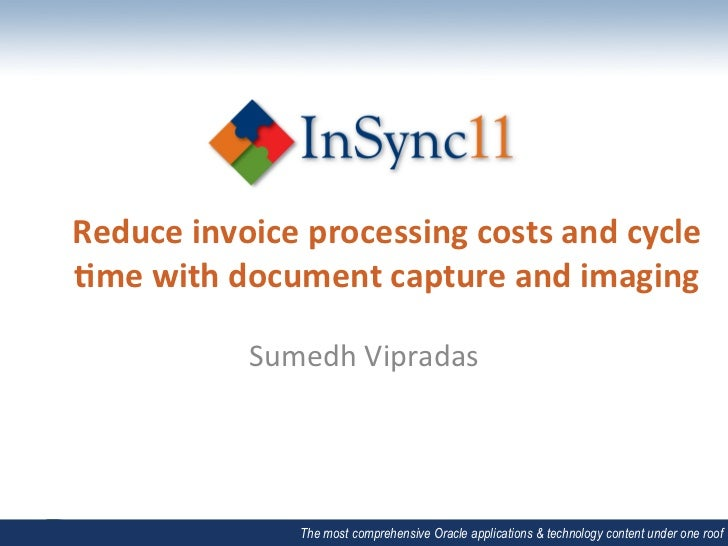 Reduce invoice processing costs and cycle 3me with document capture and imaging                   ...