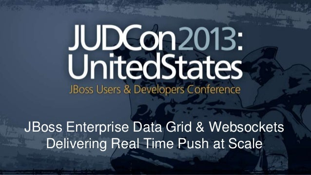 JUDCon 2013- JBoss Data Grid and WebSockets: Delivering Real Time Push at Scale