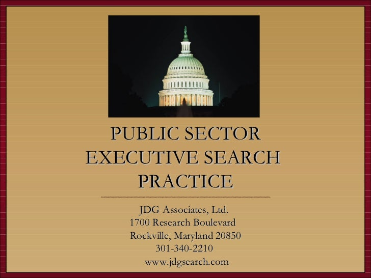 PUBLIC SECTOR EXECUTIVE SEARCH  PRACTICE ________________________________________________________________________ JDG Asso...