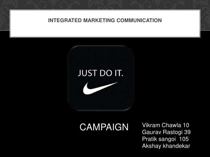 Integrated Marketing Communication<br />CAMPAIGN<br />Vikram Chawla 10<br />GauravRastogi 39<br />Pratik sangoi  105<br />...