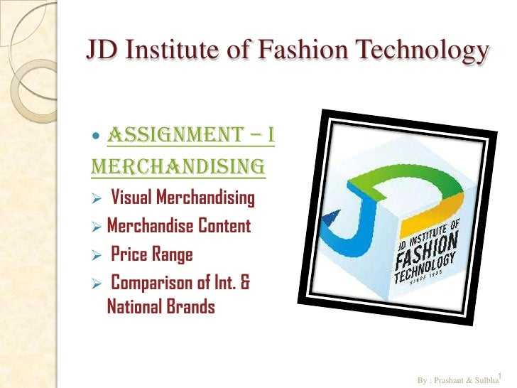 JD Institute of Fashion TechnologyAssignment – IMerchandising Visual Merchandising Merchandise Content Price Range Co...