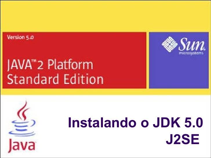 Instalando o JDK 5.0 J2SE