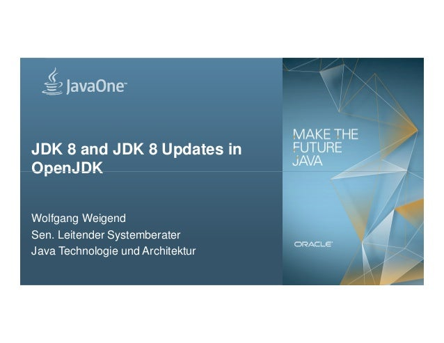 JDK 8 and JDK 8 Updates in OpenJDK 1 Copyright © 2014, Oracle and/or its affiliates. All rights reserved. OpenJDK Wolfgang...